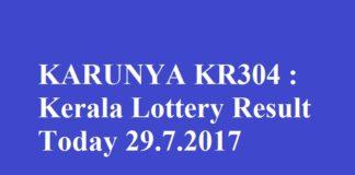KARUNYA KR304 : Kerala Lottery Result Today 29.7.2017