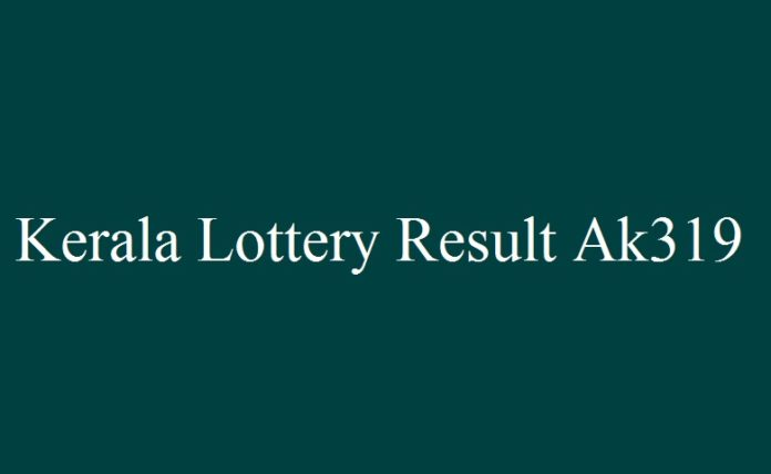 Kerala Lottery Result Ak 319