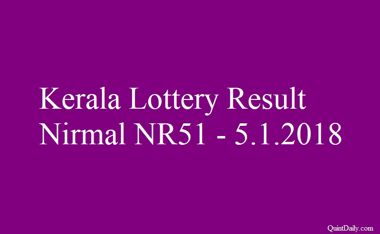 Kerala Lottery Result Today Nirmal NR51 - 5 1 2018 - QuintDaily