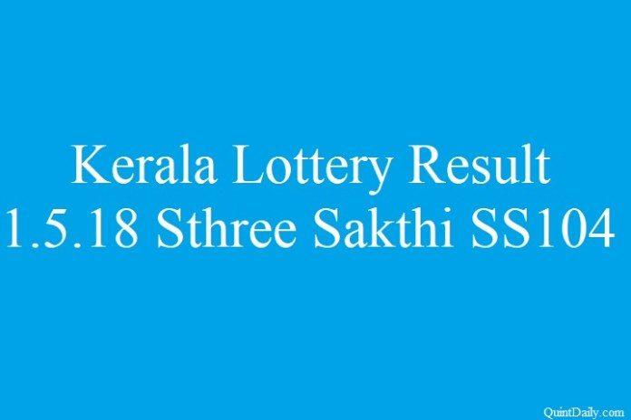 Kerala lottery Result 1.5.2018 Sthree Sakthi SS104